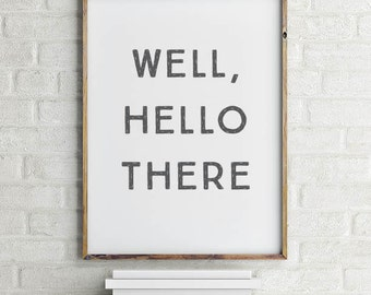 Well, Hello There Wall Art Printable   Hello There Art Print   Ready to Frame   Printable Art   Type Poster   Home Decor   INSTANT DOWNLOAD