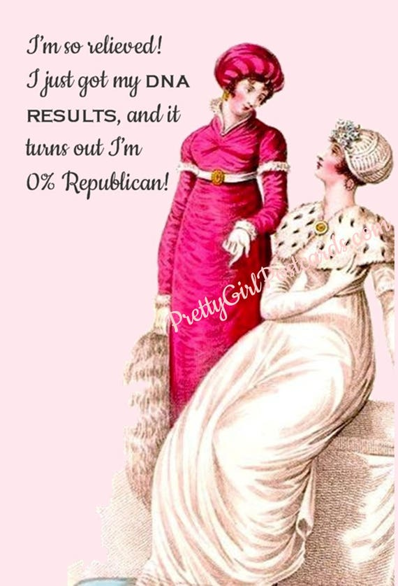 Funny Postcard, I'm So Relieved! I Just Got My DNA RESULTS And It Turns Out I'm 0% Republican! Regency, Jane Austen Dress, Friends, Card
