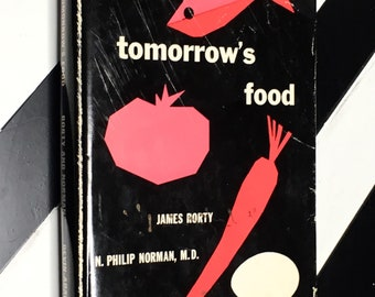 Tomorrow's Food: Revised and Enlarged Edition by James Rorty and N. Philip Norman, M.D. (1956) hardcover book