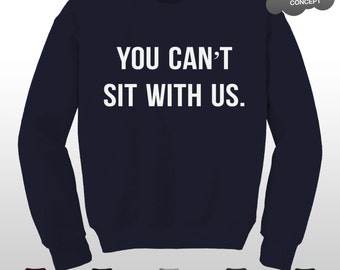 You Can't Sit With Us Sweatshirt Mean Girls You Go Glen Coco Sweater Jumper Pullover