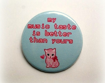 My music taste is better than yours - button badge or magnet 1.5 Inch