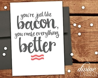 You're just like bacon - You make everything better. - Printable Just Because Card - Thank you Card - Birthday Card