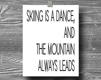 skiing is a dance,inspirational art, quote art print, print, poster, motivational, typography print, black white, home decor, travel, skiing