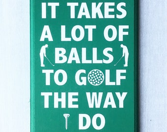 It Takes A Lot of Balls To Golf The Way I Do / Funny Golf Sign / Funny Golf Gift / Gift for Golfer / Golfing sign / Golf Decor / Golf Humor