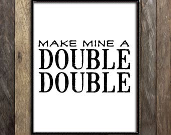 Double Double Print, Canadiana Art, Canada Quote, Coffee Print, Coffee Quote, Tim Hortons, Canadian Sellers, Made in Canada, Funny Print