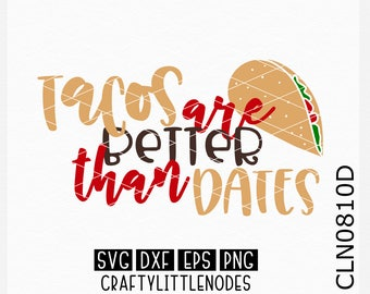 CLN0810D Tacos are better than dates Valentine Foodie Funny Shirt SVG DXF Ai Eps PNG instant download commercial cut files cricut silhouette