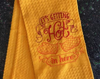 """Embroidered Tea Towel """"It's Getting Hot in here"""""""