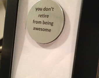 Quote | Magnet | Frame - You don't retire from being awesome