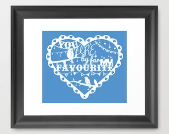 """New 'You are by far my favourite"""" Love Typographic illustration Print"""