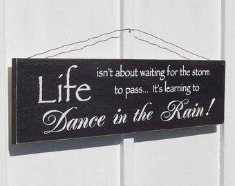 Sign - Life isn't about waiting for the storm to pass, It's learning to Dance in the Rain!  Large Mantel sign 7.5 x 29 inches Assorted color