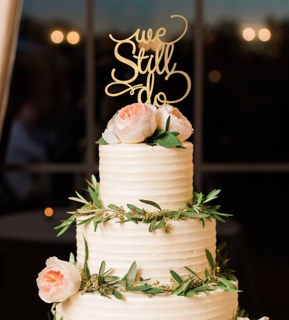 Anniversary Decor, Anniversary Cake Topper, We Still Do Cake Topper, Vow Renewal Cake Topper, Gold Cake Topper, We Still Do, Anniversary