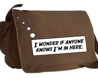 I wonder if anyone knows I'm in here Raw Edge Messenger Bag computer tote shoulder purse