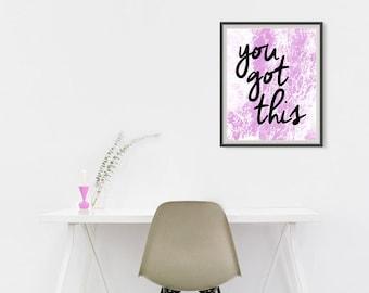 You Got This - Digital Download   Printable Art   Encouragement