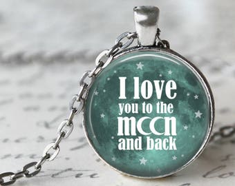 I Love You to the Moon and Back - Quote Pendant Necklace or Key Chain - Choice of 4 Colors - 1 Inch Round