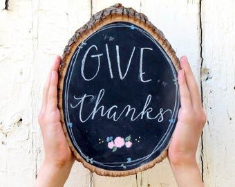Give Thanks sign, rustic wood slice decor, hand lettered chalk board, chalkboard sign, hand painted flowers, Christian wall art