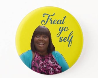 Treat Yo Self  Badge / Magnet - Donna Meagle - Parks and Recreation, Tom and Donna  - Pin Back Badge