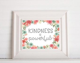Kindness is Powerful Floral digital Print