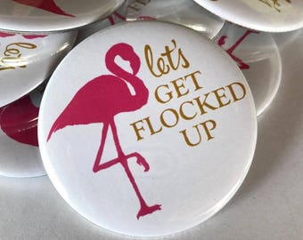 Flocked Up Buttons, Flocked Up, Bachelorette Party Buttons, Flamingo Bachelorette, Flamingo Party Decor, Flamingo Party Favor