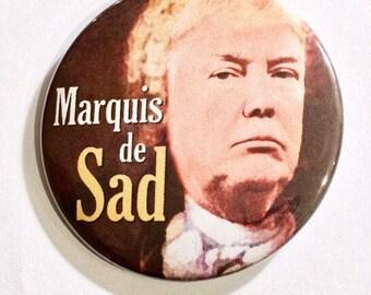 Trump is Marquis de Sad - political protest pin back button