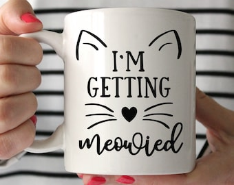 I'm Getting Meowied Mug, Engagement Gift For Her, Cat Engagement Gift, Cat Lover Gift, Bride To Be Gift, Bridal Shower Gift For Bride