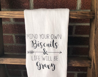 Mind Your Biscuits and Life Will Be Gravy Kitchen Hand Tea Towel Housewarming Moving Gift
