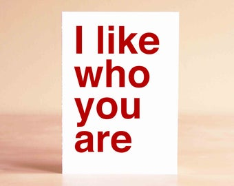 Graduation Card - High School Graduation - Anniversary Card - Galentines Day Card - Best Friend Card - I like who you are