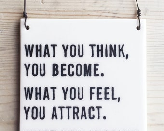porcelain wall tile screenprinted text what you think, you become.  what you feel, you attract. what you imagine, you create. -buddha