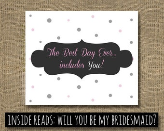 The Best Day Ever Includes You / Bridesmaid Invitation / Maid of Honor / Will You Be My Bridesmaid / Will You Be My Maid of Honor / Wedding