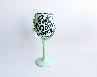 Best Mom Ever Wine Glass, Best Mom Glass, Mom gift, Gift for Mom, Mother's Day Gift, Christmas Gift, Glassware, Hand Painted, Wine Lover