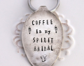 Spoon Key Chain Hand Stamped with - COFFEE is my Spirit Animal - Squirrel - Silverware Vintage Key Chain Hand Stamped & Ready To Ship