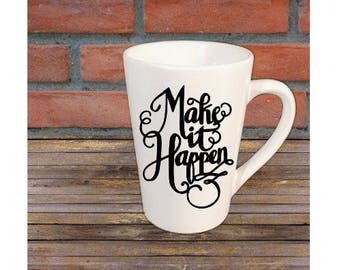 Make it Happen Mug Coffee Cup Gift Home Decor Kitchen Bar Gift for Her Him Any Color Personalized Custom Jenuine Crafts