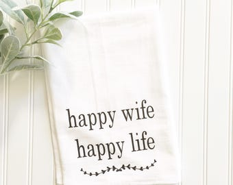 happy wife happy life tea towel, bridal gift, hostess gift, flour sack tea towel, gift for her, newlywed gift, kitchen decor, women's gift,