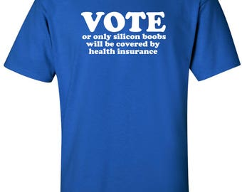VOTE or Only Silicon Boobs Will Be Covered By Health Insurance funny political T-shirt