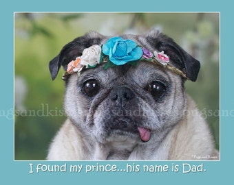 5x7 FATHER'S DAY CARD I Found My Prince Pug Greeting Card by Pugs and Kisses