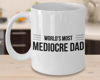 Funny Father's Day Gift Funny Father's Day Mug Dad Coffee Mug Gifts for Dad Mediocre Dad Mug World's Most Mediocre Dad Ceramic Coffee Cup