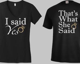 I said yes, That What She Said - couple tshirts, engagement tshirt, graphic tees, funny tshirts