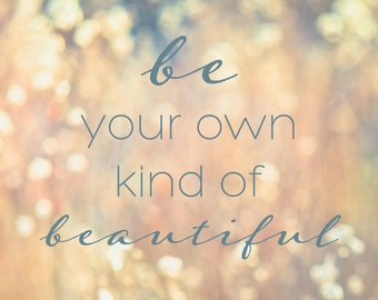 "Be Your Own Kind of Beautiful - Inspirational Message & Positive Thoughts Digital Art Print - 10""x8"""