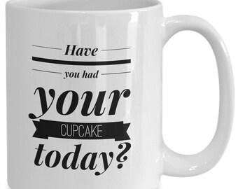 Petit gâteau tasse - avez-vous eu votre Cupcake aujourd'hui - cadeau pour tasse à thé café les amoureux des Cupcakes