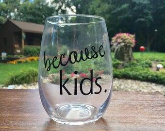 Because kids. Stemless wine glass