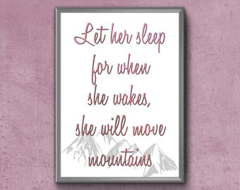 Let Her Sleep For When She Wakes She Will Move Mountains | Inspirational Nursery Wall Art | Inspirational Girl Wall Art | Little Girl Print