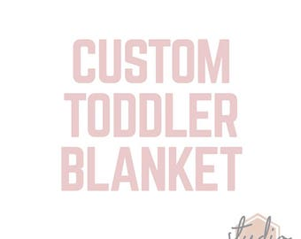 Custom Toddler Sized Blanket