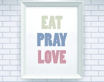 Eat Pray Love, Love Printable, Love Print, Digital Download, Instant Download, Art Prints, Typography Print, Typography Quote, 010