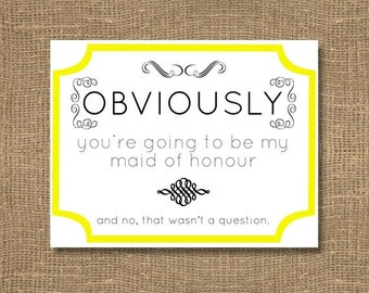 Obviously You'll be my Maid of Honor Card / Will You Be My Maid of Honour / Flower Girl / Usherette / Yellow Maid of Honor Card - Invitation