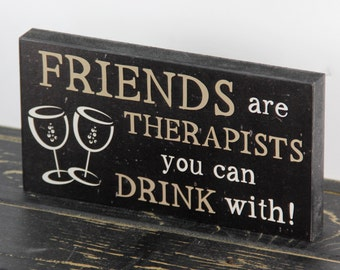 """Black """"Friends are Therapists you can Drink with!"""" Funny Primitive Wood Sign Home Decor"""