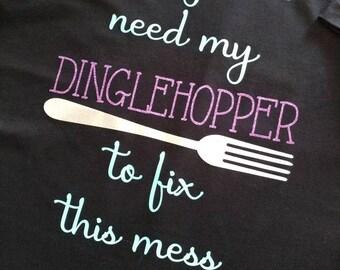 "Apparel // Shirt // ""I'm gonna need my dinglehopper"""