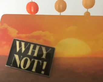 "Vintage Deadstock ""WHY NOT!"" Pin"