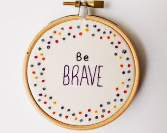 Hand Embroidery Hoop Art Inspirational Quote 'Be BRAVE'  3 inch Hoop Wall Art