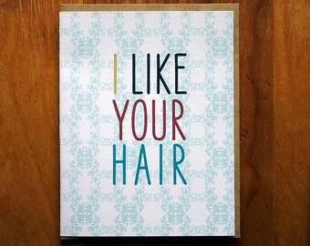 The- i like your hair -Card