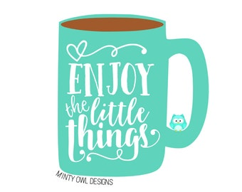 Cricut SVG - Enjoy The Little Things SVG Cut File - Coffee Mug Quote - Be Grateful -  Love My Life - Cut Files - Silhouette