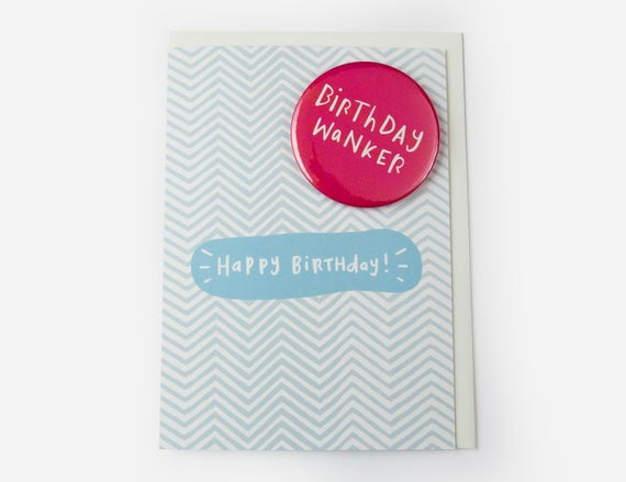 Funny Birthday Card with badge - Birthday wanker - Happy Birthday - Greetings card with pin badge